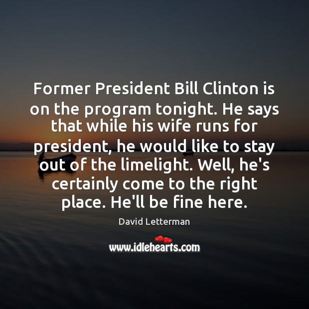 Former President Bill Clinton is on the program tonight. He says that Image