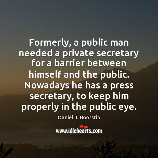 Formerly, a public man needed a private secretary for a barrier between Image