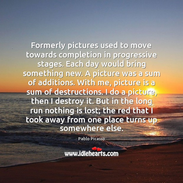 Image, Formerly pictures used to move towards completion in progressive stages. Each day