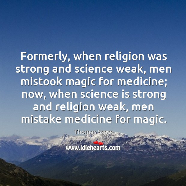Image, Formerly, when religion was strong and science weak, men mistook magic for medicine