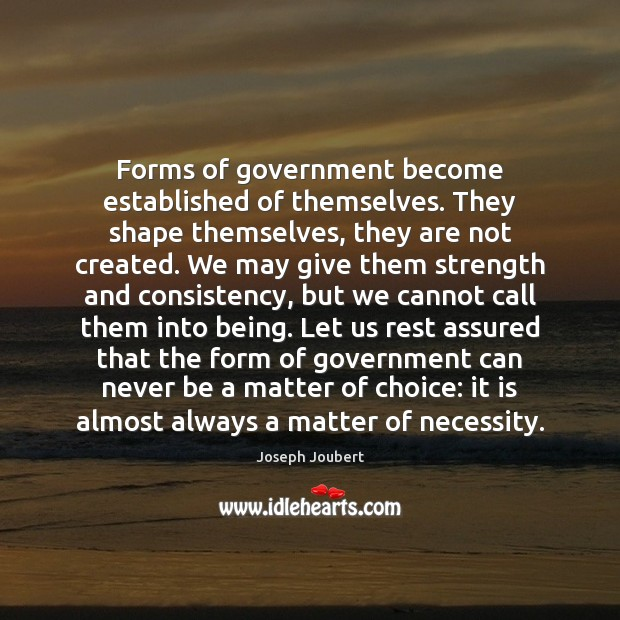 Image, Forms of government become established of themselves. They shape themselves, they are