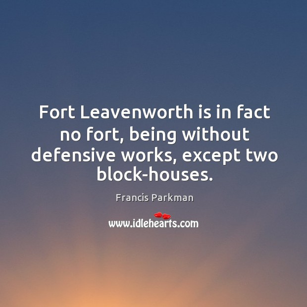 Fort leavenworth is in fact no fort, being without defensive works, except two block-houses. Image