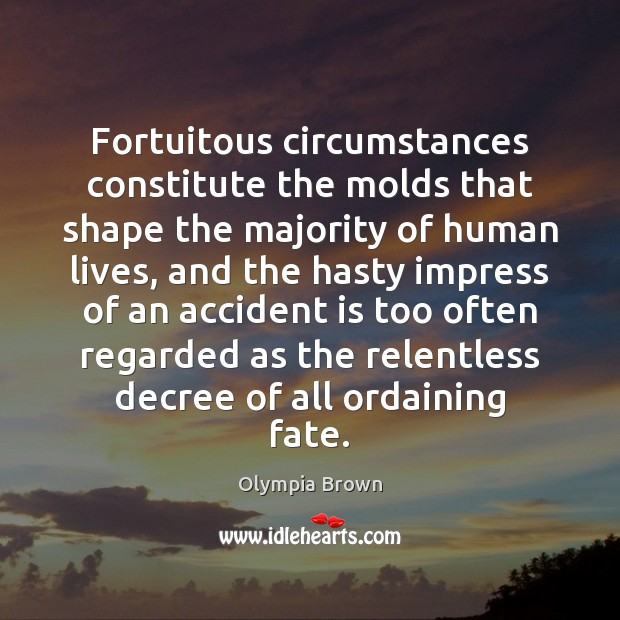 Fortuitous circumstances constitute the molds that shape the majority of human lives, Image