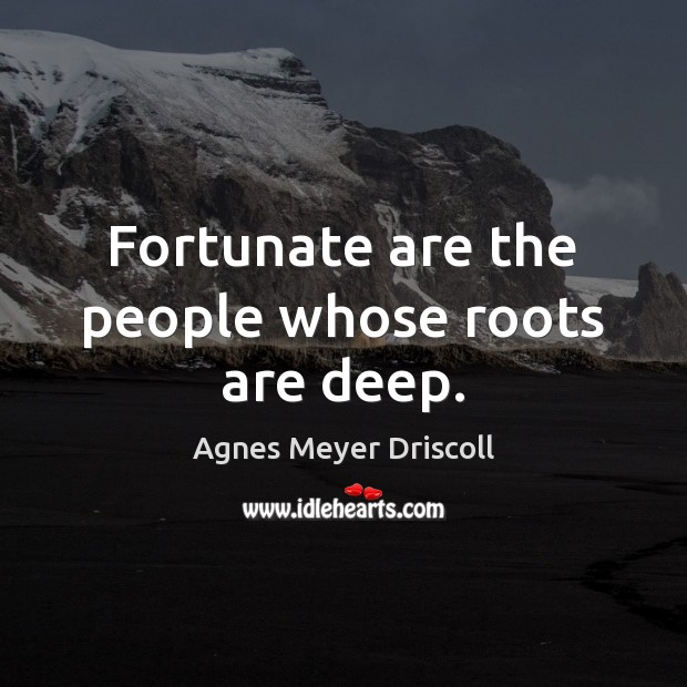 Image, Fortunate are the people whose roots are deep.