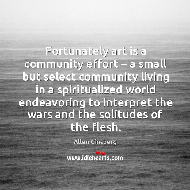 Image, Fortunately art is a community effort – a small but select community living in a spiritualized