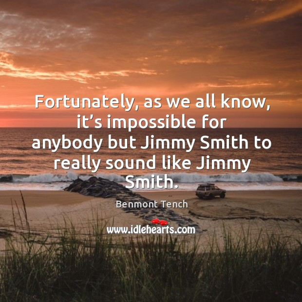 Fortunately, as we all know, it's impossible for anybody but jimmy smith to really Image
