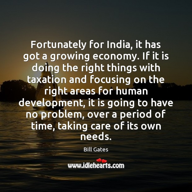 Fortunately for India, it has got a growing economy. If it is Bill Gates Picture Quote