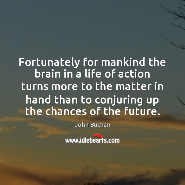Fortunately for mankind the brain in a life of action turns more John Buchan Picture Quote