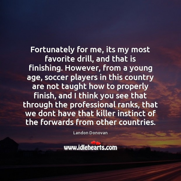 Fortunately for me, its my most favorite drill, and that is finishing. Soccer Quotes Image