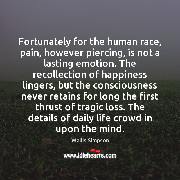 Fortunately for the human race, pain, however piercing, is not a lasting Wallis Simpson Picture Quote