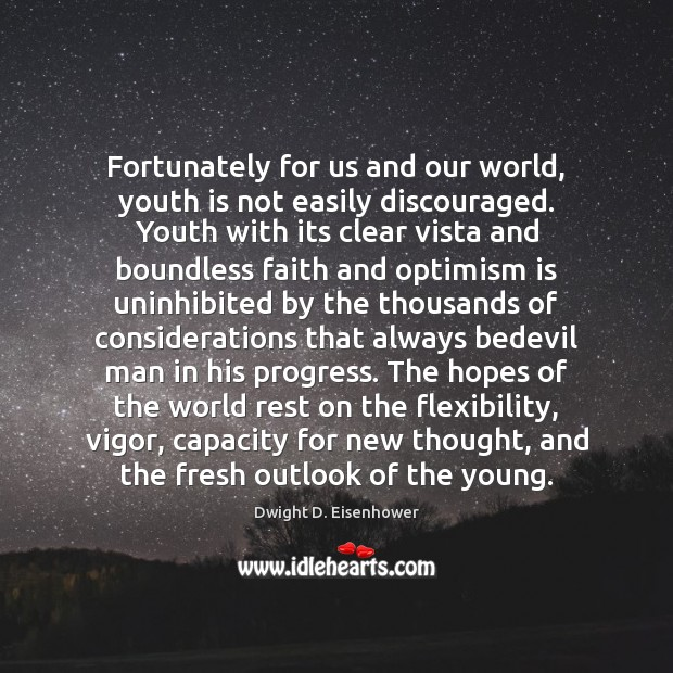 Fortunately for us and our world, youth is not easily discouraged. Youth Dwight D. Eisenhower Picture Quote