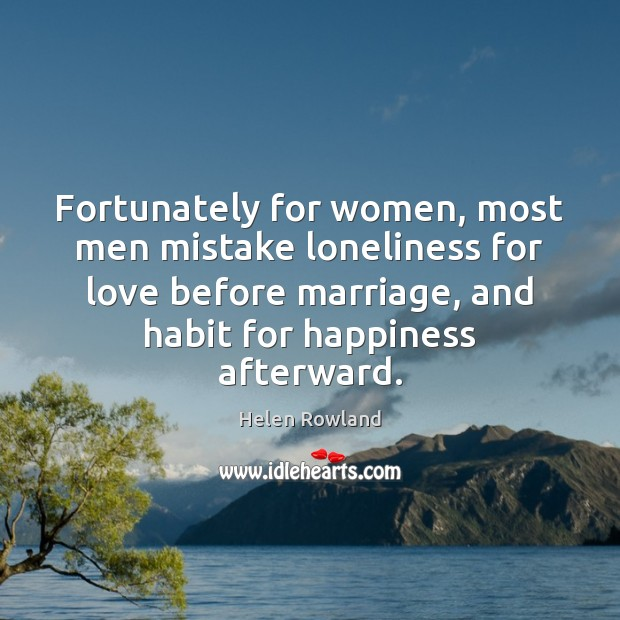 Image, Fortunately for women, most men mistake loneliness for love before marriage, and