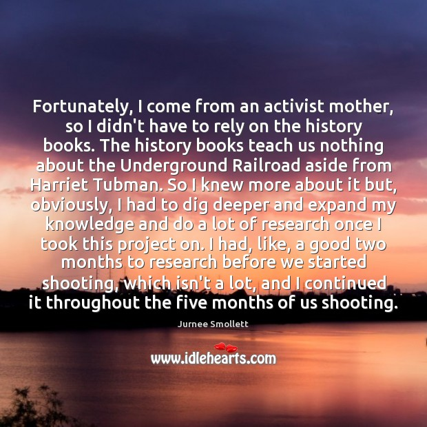 Fortunately, I come from an activist mother, so I didn't have to Image