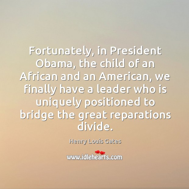Image, Fortunately, in President Obama, the child of an African and an American,