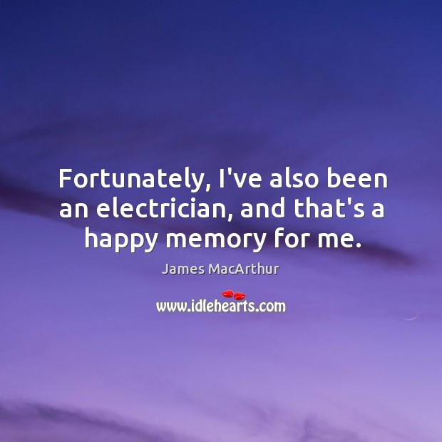 Fortunately, I've also been an electrician, and that's a happy memory for me. Image