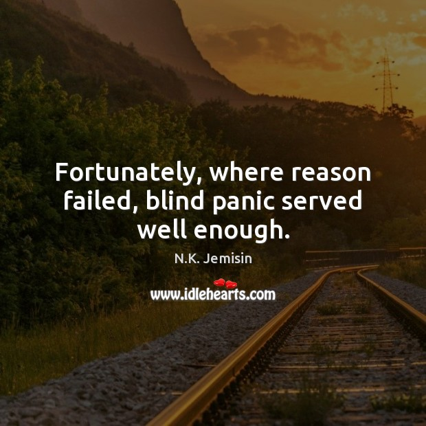 Fortunately, where reason failed, blind panic served well enough. Image