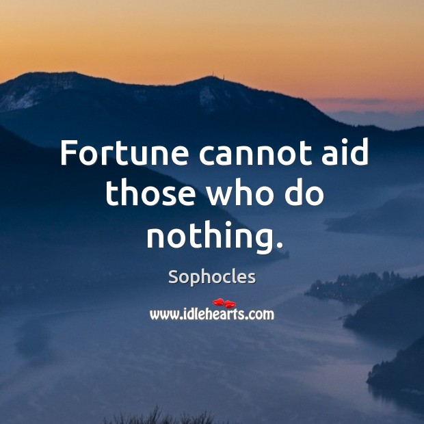 Image, Fortune cannot aid those who do nothing.