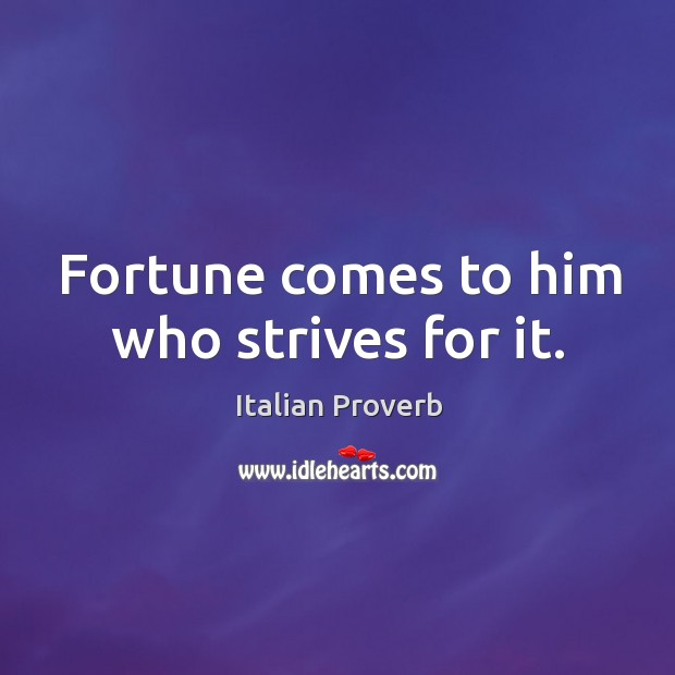 Image, Fortune comes to him who strives for it.