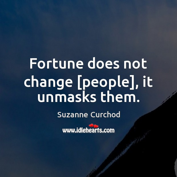 Fortune does not change [people], it unmasks them. Image