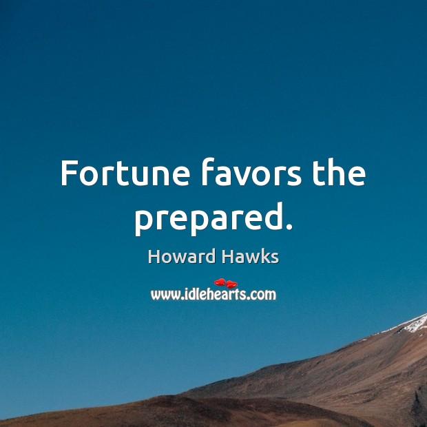 Fortune favors the prepared. Image