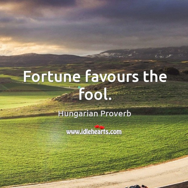Image, Fortune favours the fool.