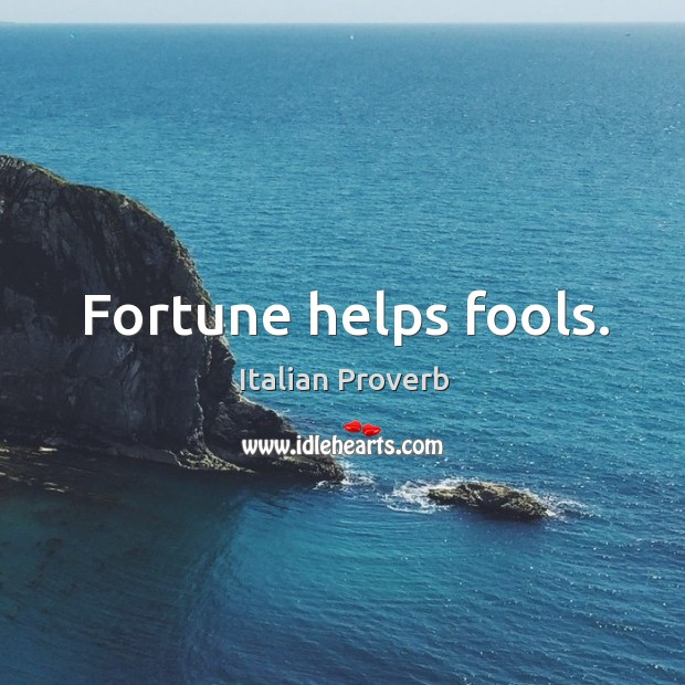 Image, Fortune helps fools.