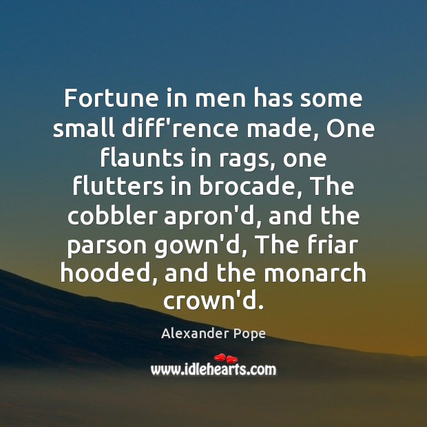 Image, Fortune in men has some small diff'rence made, One flaunts in rags,
