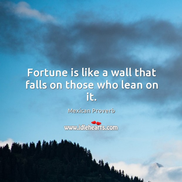 Image, Fortune is like a wall that falls on those who lean on it.