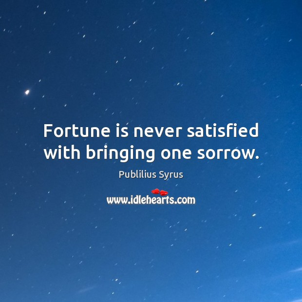 Fortune is never satisfied with bringing one sorrow. Image