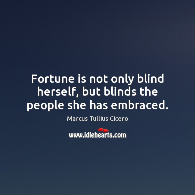 Fortune is not only blind herself, but blinds the people she has embraced. Image