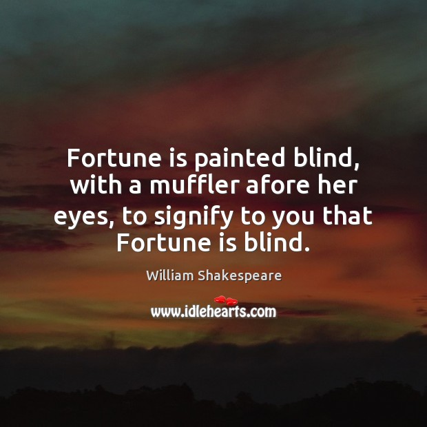 Image, Fortune is painted blind, with a muffler afore her eyes, to signify