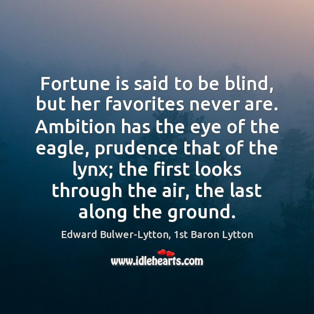 Fortune is said to be blind, but her favorites never are. Ambition Image