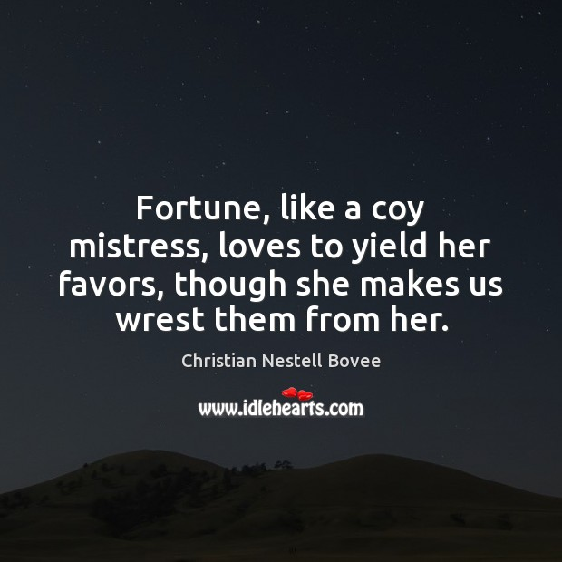 Fortune, like a coy mistress, loves to yield her favors, though she Christian Nestell Bovee Picture Quote