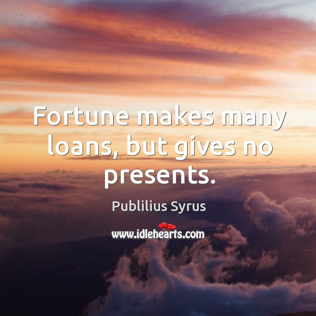 Fortune makes many loans, but gives no presents. Image