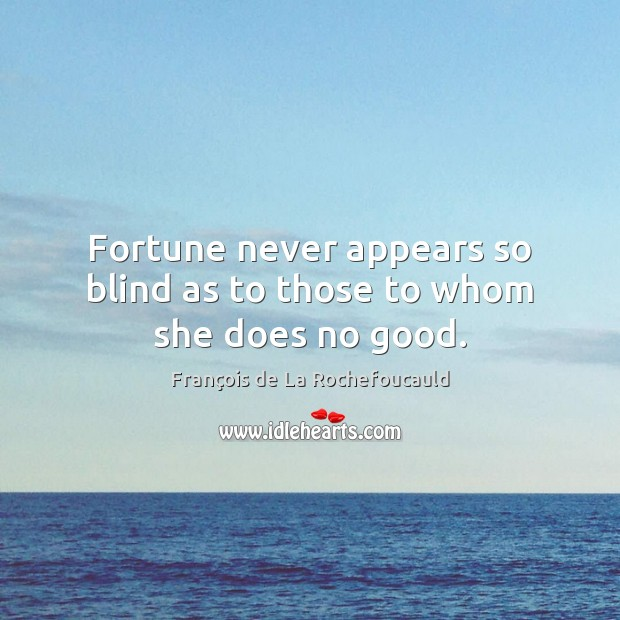 Fortune never appears so blind as to those to whom she does no good. Image