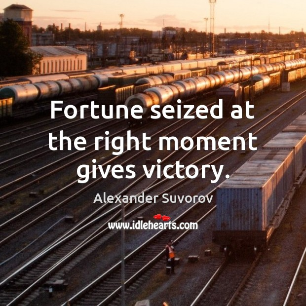 Fortune seized at the right moment gives victory. Image