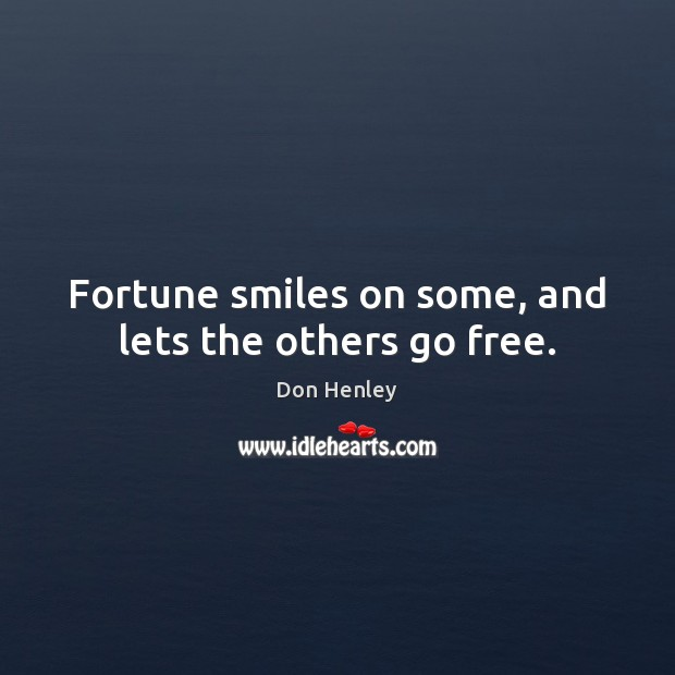 Fortune smiles on some, and lets the others go free. Image