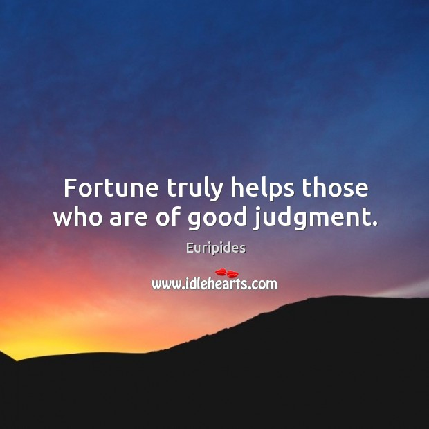 Fortune truly helps those who are of good judgment. Image