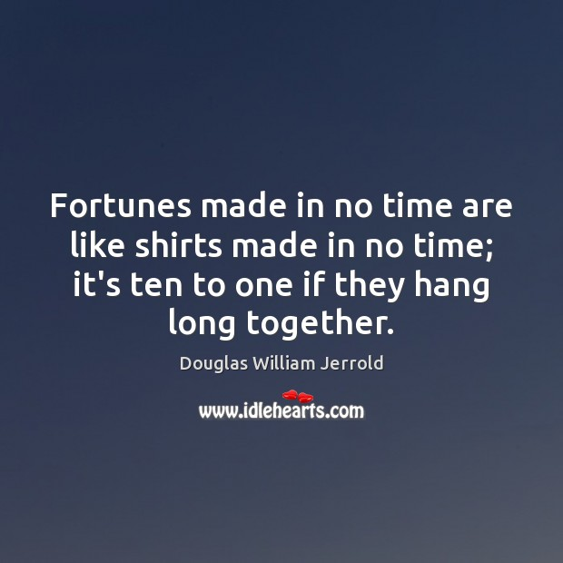 Image, Fortunes made in no time are like shirts made in no time;