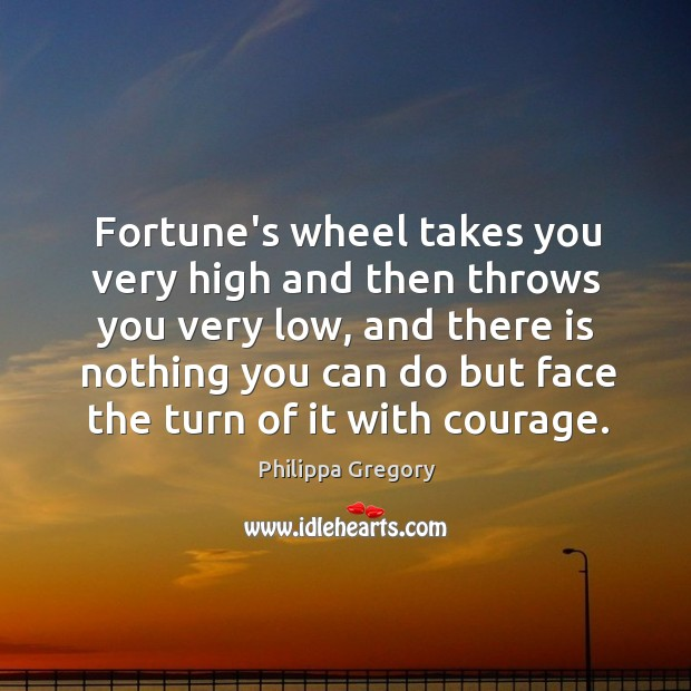Fortune's wheel takes you very high and then throws you very low, Image
