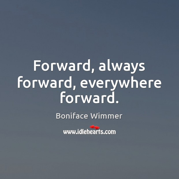 Image, Forward, always forward, everywhere forward.