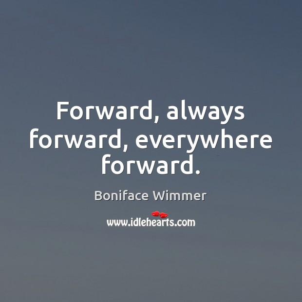 Forward, always forward, everywhere forward. Image