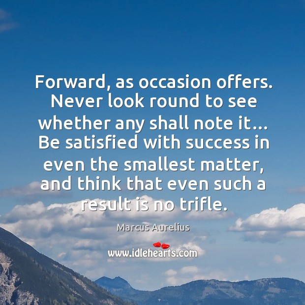 Forward, as occasion offers. Never look round to see whether any shall note it… Image