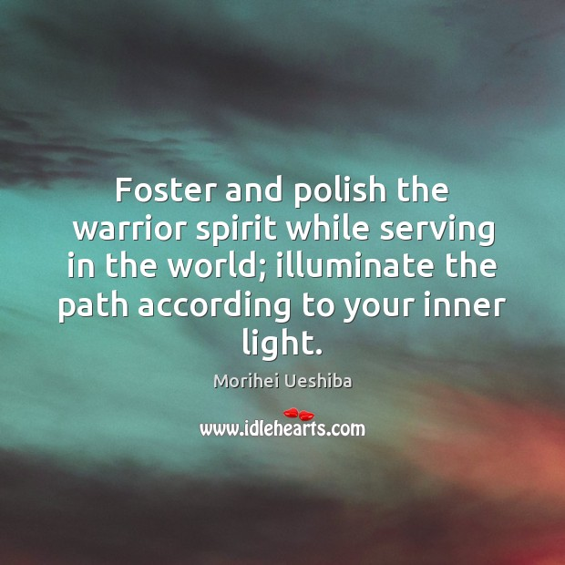Image, Foster and polish the warrior spirit while serving in the world; illuminate