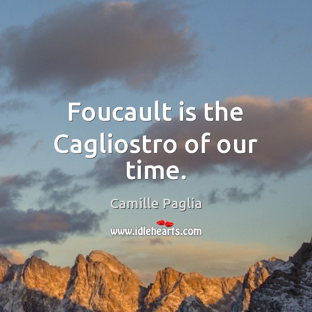 Image, Foucault is the Cagliostro of our time.