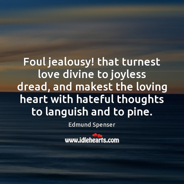 Foul jealousy! that turnest love divine to joyless dread, and makest the Edmund Spenser Picture Quote