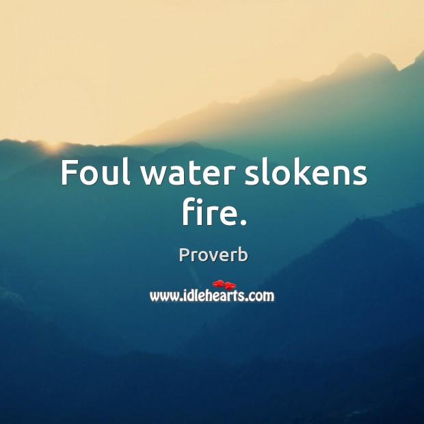 Foul water slokens fire. Image