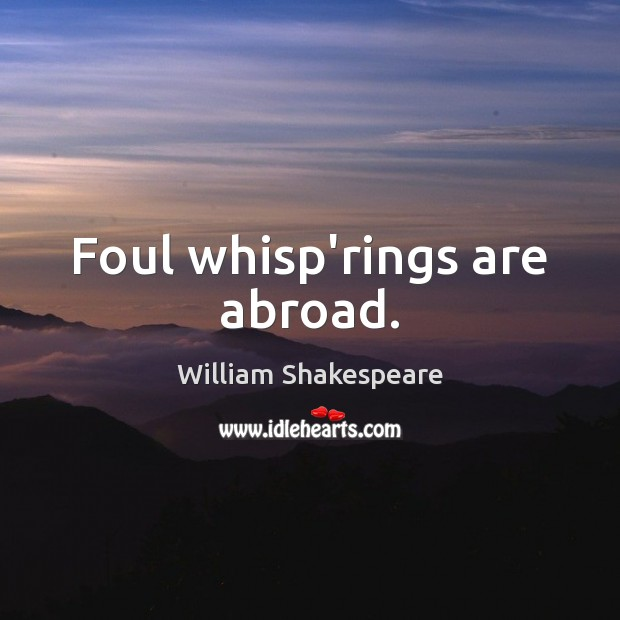Image, Foul whisp'rings are abroad.