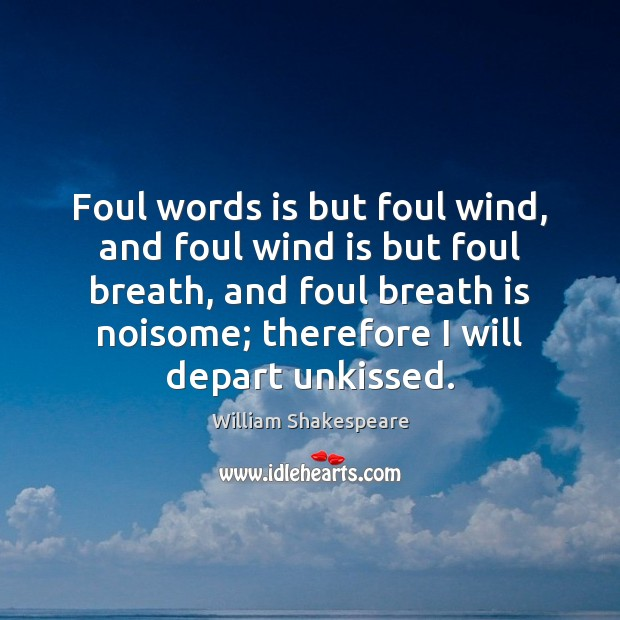 Foul words is but foul wind, and foul wind is but foul Image