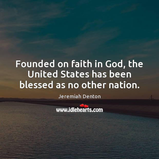 Founded on faith in God, the United States has been blessed as no other nation. Image